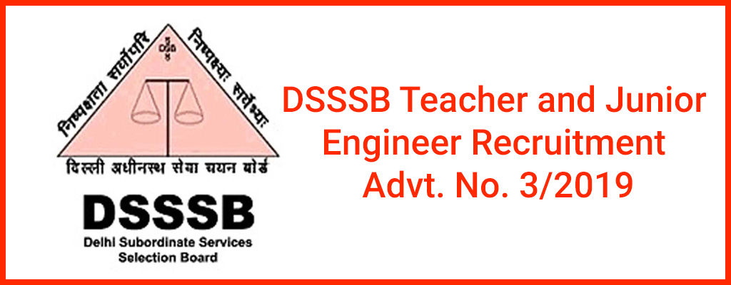 DSSSB Teacher and Junior Engineer Recruitment Advt. No. 3/2019
