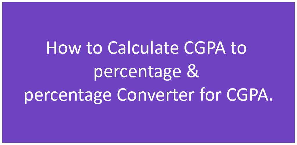 Calculate CGPA to Percentage & Percentage Converter for CGPA